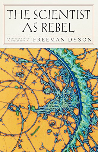 The Scientist as Rebel (New York Review Collections (Hardcover)), Dyson, Freeman