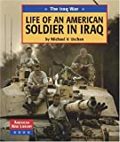 The Iraq War: Life of an American Soldier in Iraq (American War Library)
