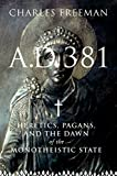 A.D. 381: Heretics, Pagans, and the dawn of the Monotheistic State