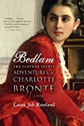 Bedlam: The Further Secret Adventures of Charlotte Bronte by Laura Joh Rowland