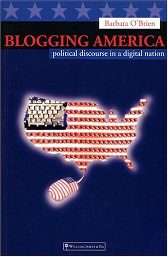 Blogging America: Political Discourse in a Digital Nation, Barbara O'Brien
