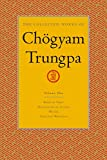 The Collected Works of Chögyam Trungpa, Volume 1 : Born in Tibet - Meditation in Action - Mudra - Selected Writings