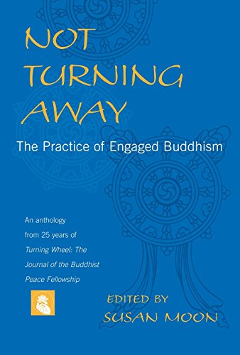 Not Turning Away: The Practice of Engaged Buddhism, Moon, Susan