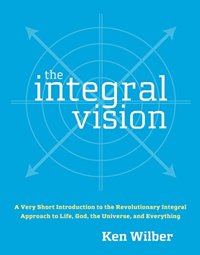 The Integral Vision: A Very Short Introduction to the Revolutionary Integral Approach to Life, God,, by Wilber, K.