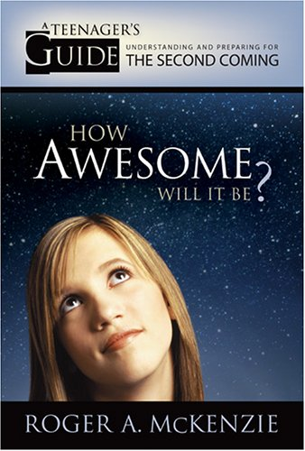 How Awesome Will It Be? A Teenager's Guide to Understanding and Preparing for the Second Coming