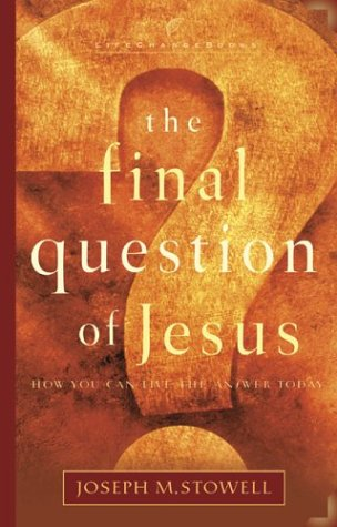The Final Question of Jesus: How You Can Live the Answer Today (LifeChange Books), Stowell, Joseph M.