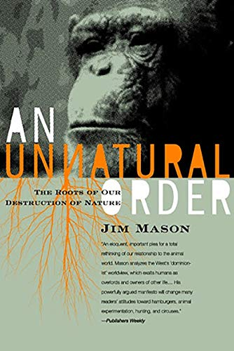 An Unnatural Order: Roots of Our Destruction of Nature, Mason, Jim