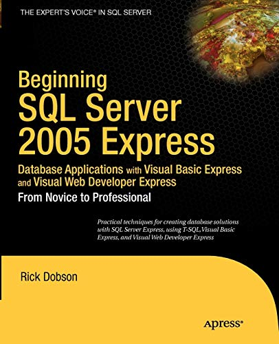 PDF Beginning SQL Server 2005 Express Database Applications with Visual Basic Express and Visual Web Developer Express From Novice to Professional