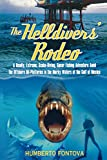 The Helldivers' Rodeo : A Deadly, Extreme, Scuba-Diving, Spear Fishing Adventure Amid the Offshore Oil-Platforms in the Murky Waters of the Gulf of Mexico, written by Humberto Fontova
