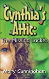 The Missing Locket (Cynthia's Attic, Book 1), Mary Cunningham