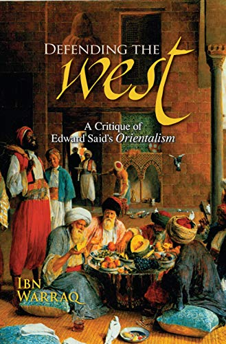 Defending the West: A Critique of Edward Said&#8217;s Orientalism, by Warraq, Ibn