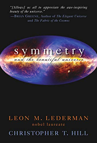 Symmetry and the Beautiful Universe, by Lederman, Leon M. & Hill, Christopher T.