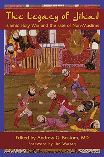 The Legacy of Jihad: Islamic Holy War and the Fate of Non-Muslims, by Bostom, A.