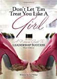 Buy Don't Let 'em Treat You Like a Girl: A Woman's Guide to Leadership Success from Amazon