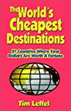 Book Cover: The World's Cheapest Destinations: 21 Countries Where Your Dollars Are Worth a Fortune
