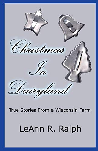 Christmas in Dairyland: True Stories From a Wisconsin Farm, Ralph, Leann R.