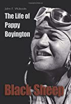 Black Sheep: The Life of Pappy Boyington by John F. Wukovits