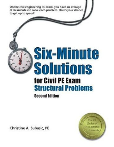 Six-Minute Solutions for Civil PE Exam Structural Problems, 2nd ed., Subasic, Christine A.