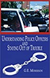 Understanding Police Officers and Staying Out of Trouble