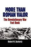 More Than Roman Valor: The Revolutionary War Fact Book