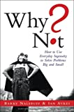 Buy Why Not?: How To Use Everyday Ingenuity To Solve Problems Big And Small from Amazon