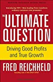 Book Cover: The Ultimate Question: Driving Good Profits And True Growth by Fred Reichheld