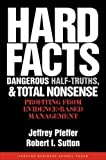 Buy Hard Facts, Dangerous Half-Truths And Total Nonsense: Profiting From Evidence-Based Management from Amazon
