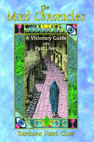 The Mind Chronicles: A Visionary Guide into Past Lives, Clow, Barbara Hand