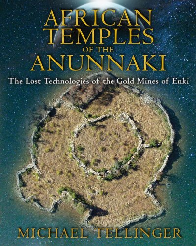 African Temples of the Anunnaki: The Lost Technologies of the Gold Mines of Enki, Tellinger, Michael