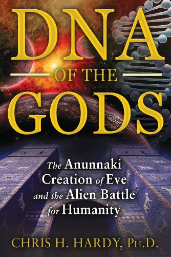 DNA of the Gods: The Anunnaki Creation of Eve and the Alien Battle for Humanity - Chris H. Hardy Ph.D.