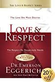 Love & Respect: The Love She Most Desires; The Respect He Desperately Needs
