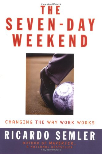 The Seven-day Weekend : A Manifesto for Radical Workplace Change