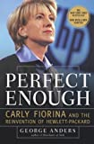 Perfect Enough: Carly Fiorina and the Revinvention of Hewlett-Packard