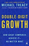 Book Cover: Double-digit Growth: How Great Companies Achieve It-no Matter What by Michael Treacy