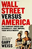 Buy Wall Street Versus America: The Rampant Greed and Dishonesty That Imperil Your Investments from Amazon