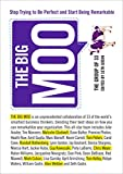 Book Cover: The Big Moo: Stop Trying To Be Perfect And Start Being Remarkable by The Group of 33