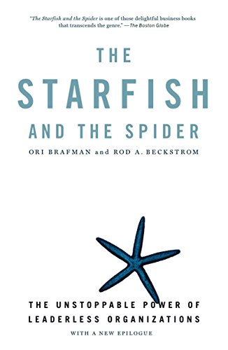 736. The Starfish and the Spider: The Unstoppable Power of Leaderless Organizations