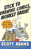 Book Cover: Stick To Drawing Comics Monkey Brain by Scott Adams