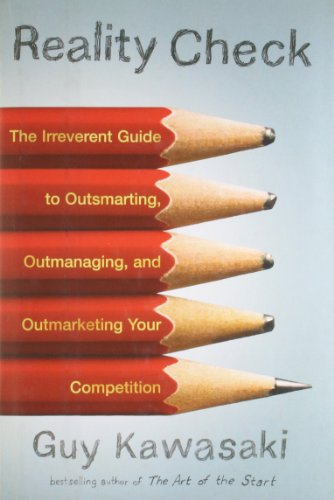 Reality Check: The Irreverent Guide to Outsmarting, Outmanaging, and Outmarketing Your Competition, Kawasaki, Guy