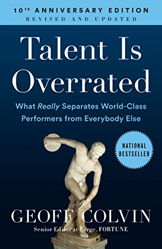 Talent Is Overrated : What Really Separates World-Class Performers from Everybody Else