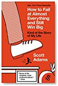 Cover of How to Fail at Almost Everything and Still Win Big: Kind of the Story of My Life By Scott Adams