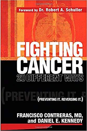 Fighting Cancer 20 Ways: Preventing It. Reversing It., Contreras, Francisco