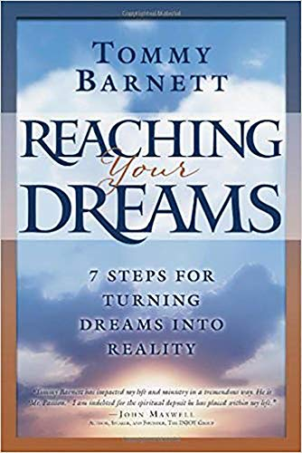 Reaching Your Dreams: 7 Steps for turning dreams into reality, Tommy Barnett