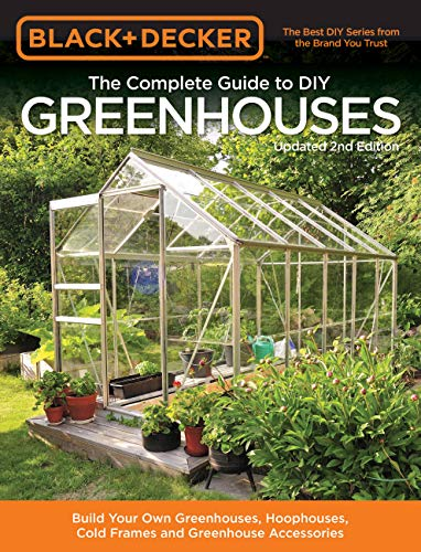The complete guide to DIY greenhouses : build your own greenhouses, hoophouses, cold frames & greenhouse accessories / project manager: Madeleine Vasaly.