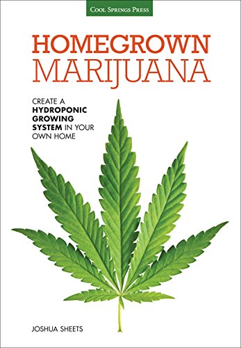 Homegrown Marijuana: Create a Hydroponic Growing System in Your Own Home, Sheets, Joshua