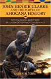 John Henrik Clarke and the Power of Africana History: Africalogical Quest for Decolonization and Sovereignty by Ahati N. N. Toure