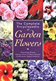The Complete Encyclopedia of Garden Flowers: Choosing Plants, Handy Hints, Descriptions, Cultivation Requirements by Kate Bryant (Editor)