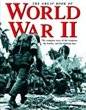 Great Book of World War II: The Complete Story of the Weapons, the Battles, and the Fighting Men
