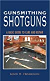 Gunsmithing Shotguns : A Basic Guide to Care and Repair