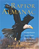 The Raptor Almanac : A   Comprehensive Guide to Eagles, Hawks, Falcons, and Vultures by Scott Weidensaul (Paperback)